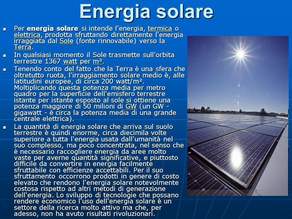 Energia solare Per energia solare si intende l energia, termica o elettrica, prodotta sfruttando direttamente l energia irraggiata dal Sole (fonte rinnovabile) verso la Terra.