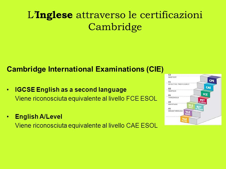 L Inglese attraverso le certificazioni Cambridge Cambridge International Examinations (CIE) IGCSE English as a second language Viene riconosciuta equi