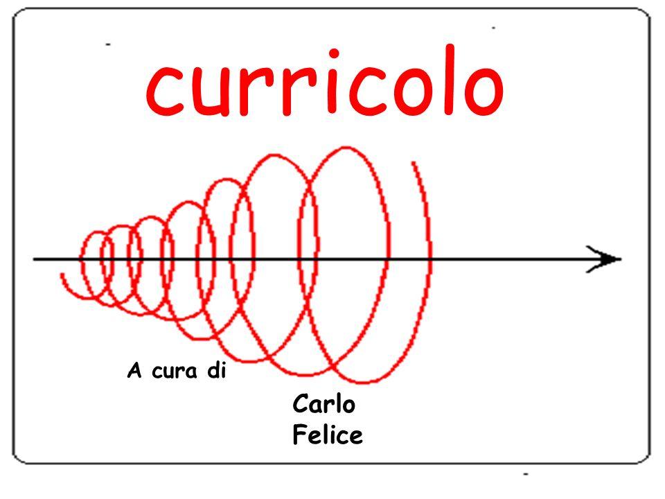 curricolo A cura di Carlo Felice