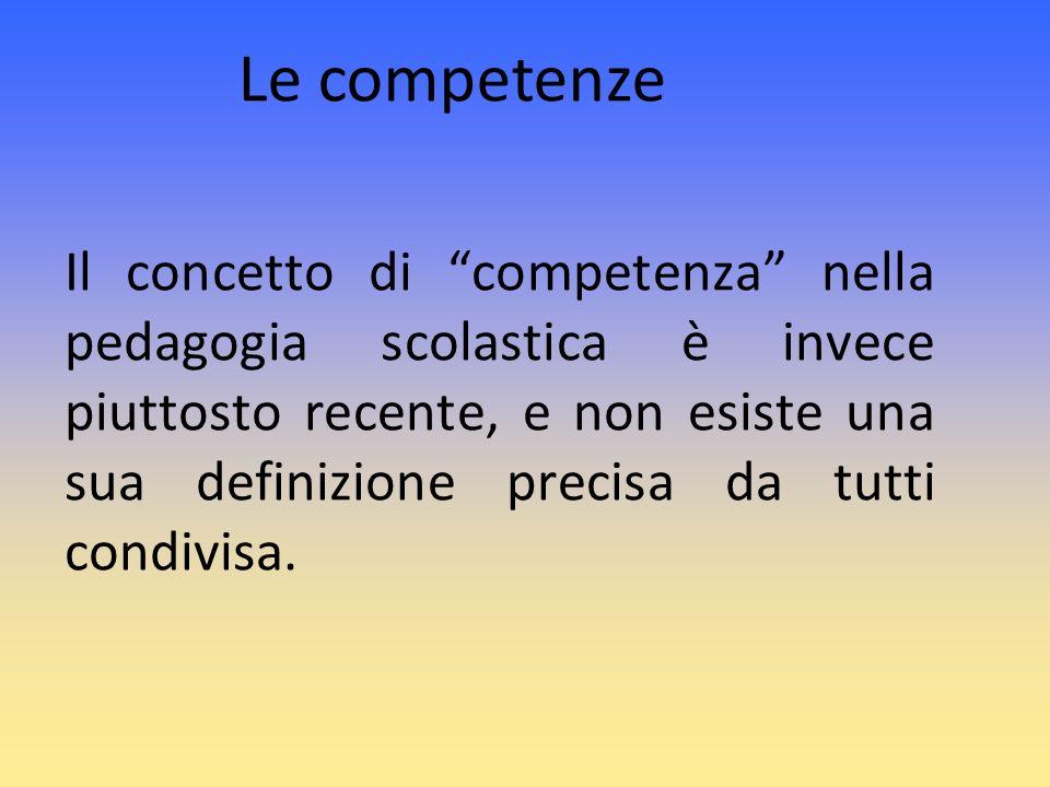 Il concetto di competenza nella pedagogia scolastica è invece piuttosto recente, e non esiste una sua definizione precisa da tutti condivisa. Le compe