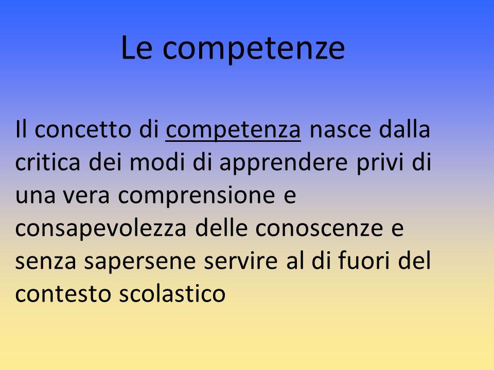 Il concetto di competenza nasce dalla critica dei modi di apprendere privi di una vera comprensione e consapevolezza delle conoscenze e senza sapersen