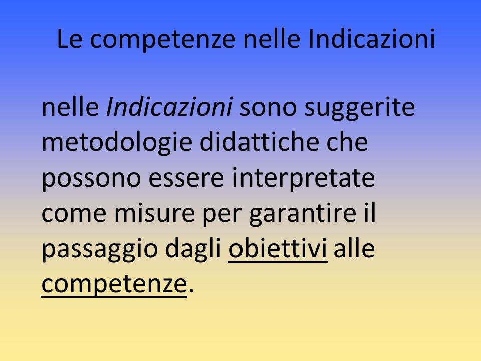 nelle Indicazioni sono suggerite metodologie didattiche che possono essere interpretate come misure per garantire il passaggio dagli obiettivi alle co