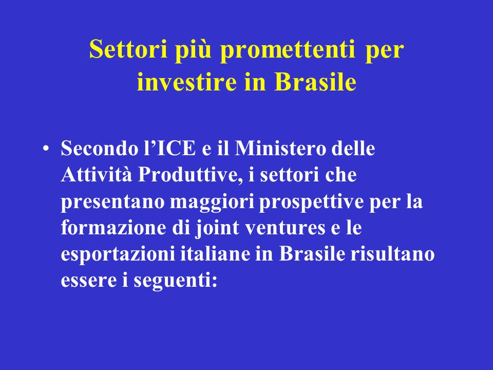 Settori più promettenti per investire in Brasile Secondo lICE e il Ministero delle Attività Produttive, i settori che presentano maggiori prospettive