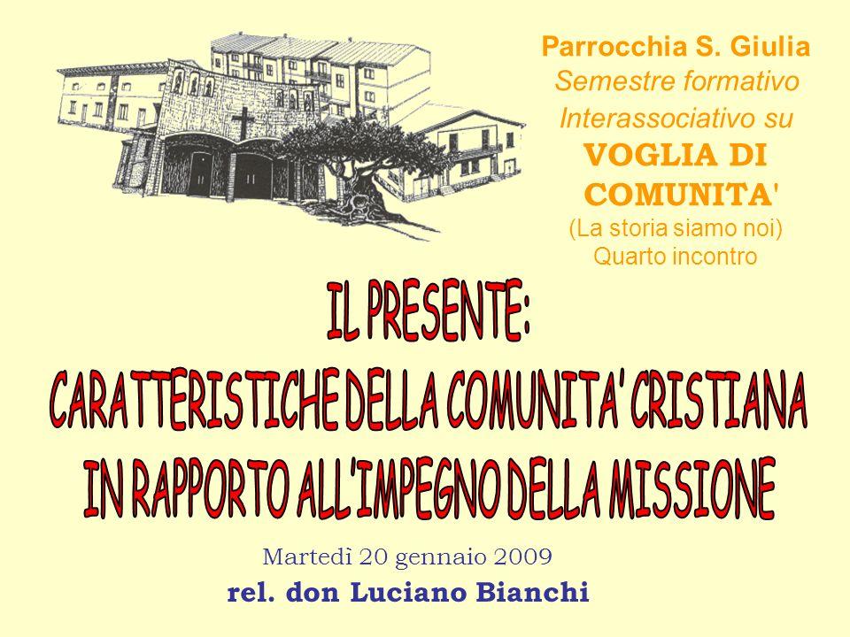 Martedì 20 gennaio 2009 rel. don Luciano Bianchi Parrocchia S. Giulia Semestre formativo Interassociativo su VOGLIA DI COMUNITA' (La storia siamo noi)
