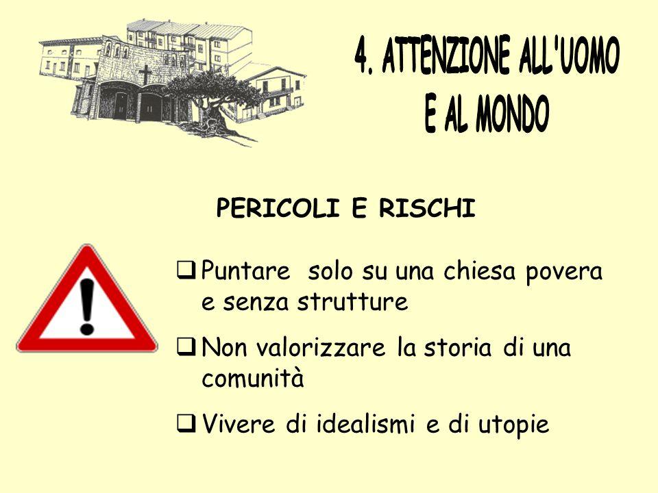 PERICOLI E RISCHI Puntare solo su una chiesa povera e senza strutture Non valorizzare la storia di una comunità Vivere di idealismi e di utopie