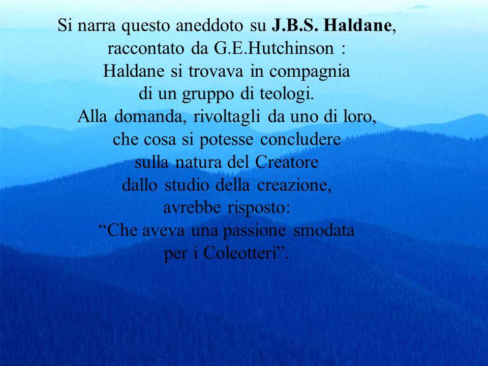 Si narra questo aneddoto su J.B.S. Haldane, raccontato da G.E.Hutchinson : Haldane si trovava in compagnia di un gruppo di teologi. Alla domanda, rivo