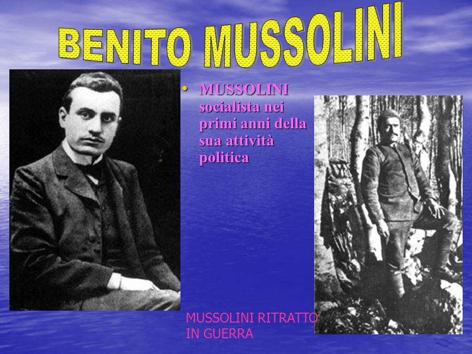 MUSSOLINI socialista nei primi anni della sua attività politica MUSSOLINI socialista nei primi anni della sua attività politica MUSSOLINI RITRATTO IN GUERRA