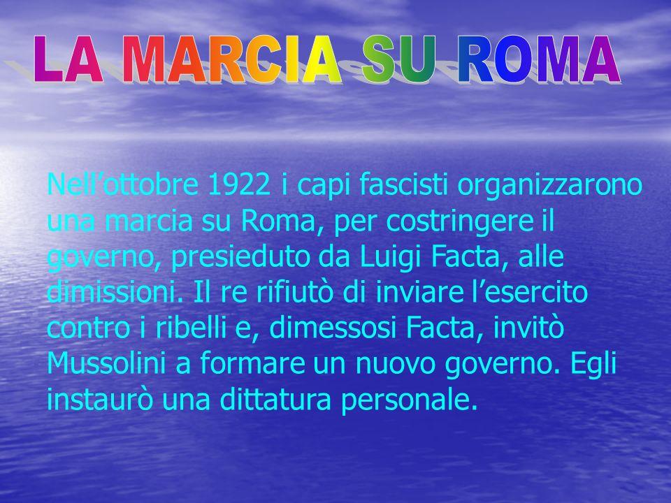Nellottobre 1922 i capi fascisti organizzarono una marcia su Roma, per costringere il governo, presieduto da Luigi Facta, alle dimissioni.