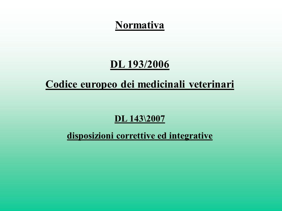 Normativa DL 193/2006 Codice europeo dei medicinali veterinari DL 143\2007 disposizioni correttive ed integrative