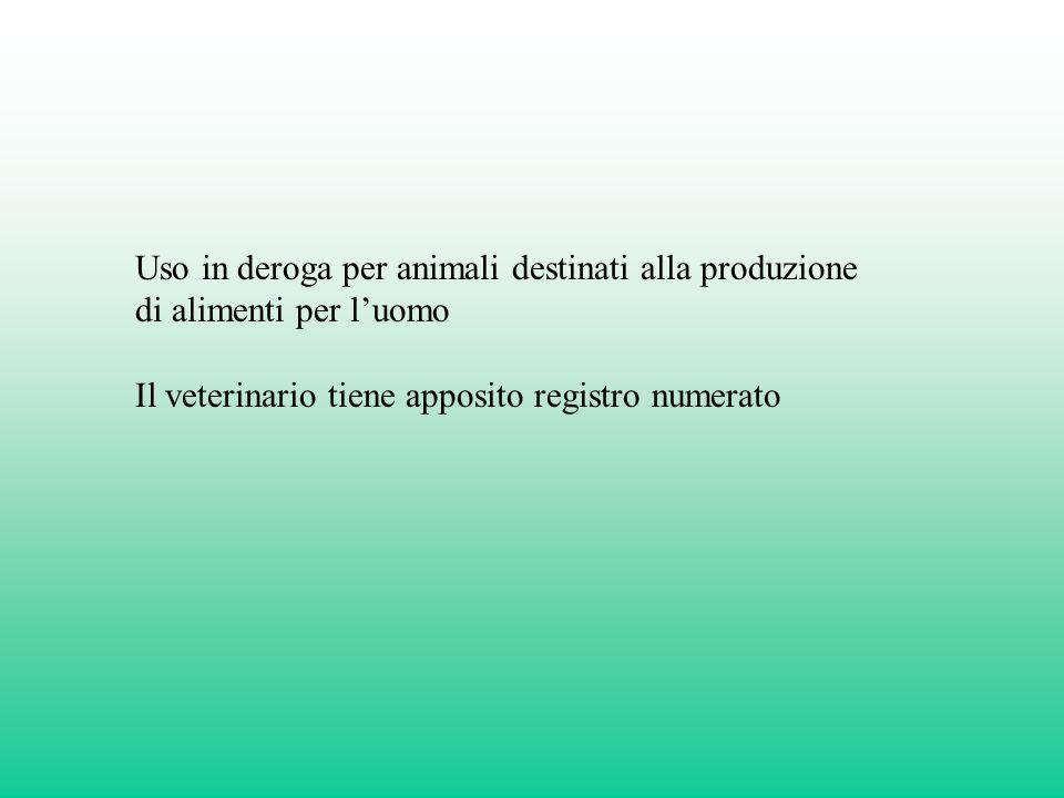 Uso in deroga per animali destinati alla produzione di alimenti per luomo Il veterinario tiene apposito registro numerato