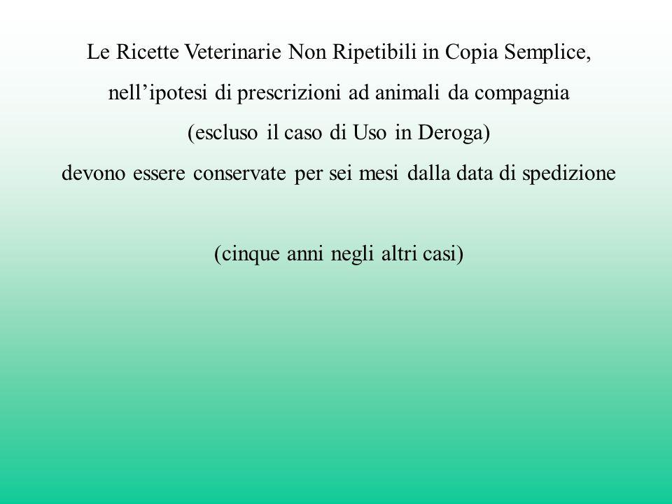 Le Ricette Veterinarie Non Ripetibili in Copia Semplice, nellipotesi di prescrizioni ad animali da compagnia (escluso il caso di Uso in Deroga) devono