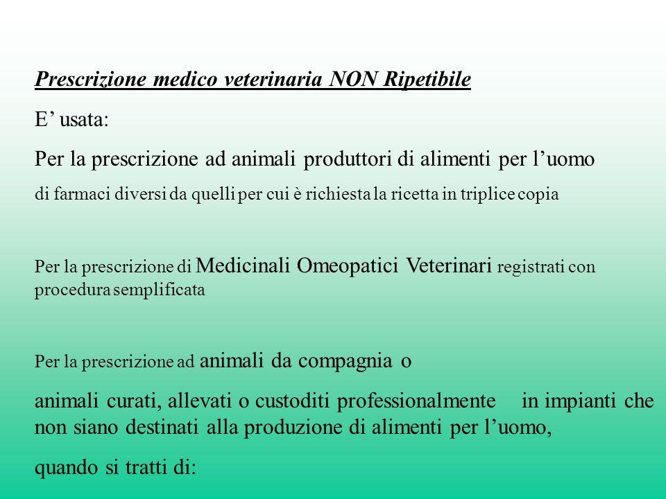 Prescrizione medico veterinaria NON Ripetibile E usata: Per la prescrizione ad animali produttori di alimenti per luomo di farmaci diversi da quelli p