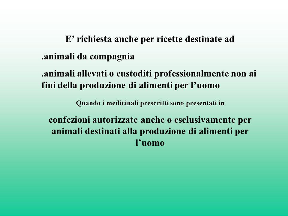 E richiesta anche per ricette destinate ad.animali da compagnia.animali allevati o custoditi professionalmente non ai fini della produzione di aliment