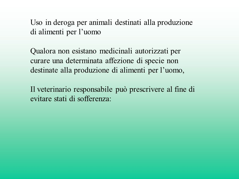 Uso in deroga per animali destinati alla produzione di alimenti per luomo Qualora non esistano medicinali autorizzati per curare una determinata affez