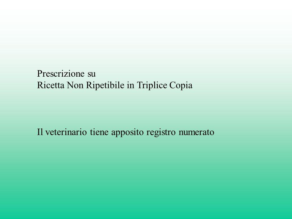 Prescrizione su Ricetta Non Ripetibile in Triplice Copia Il veterinario tiene apposito registro numerato