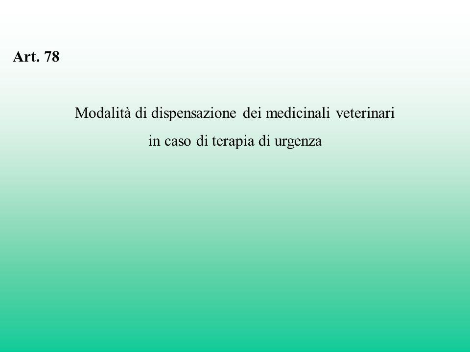 Art. 78 Modalità di dispensazione dei medicinali veterinari in caso di terapia di urgenza