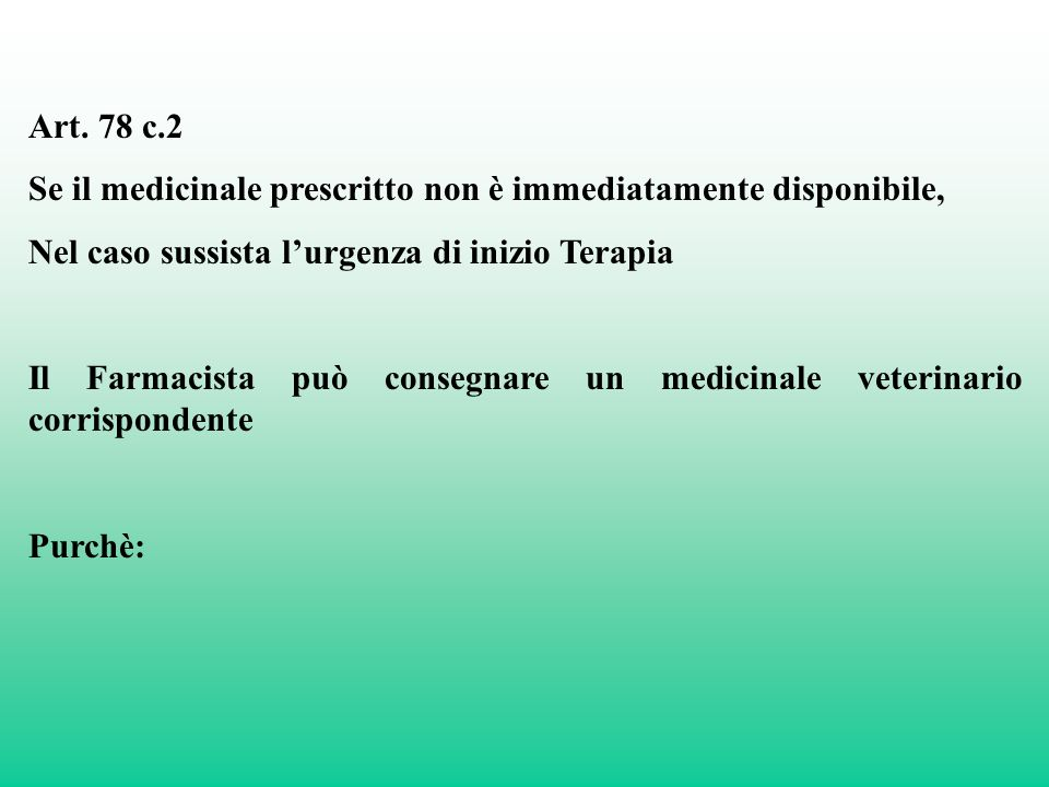 Art. 78 c.2 Se il medicinale prescritto non è immediatamente disponibile, Nel caso sussista lurgenza di inizio Terapia Il Farmacista può consegnare un