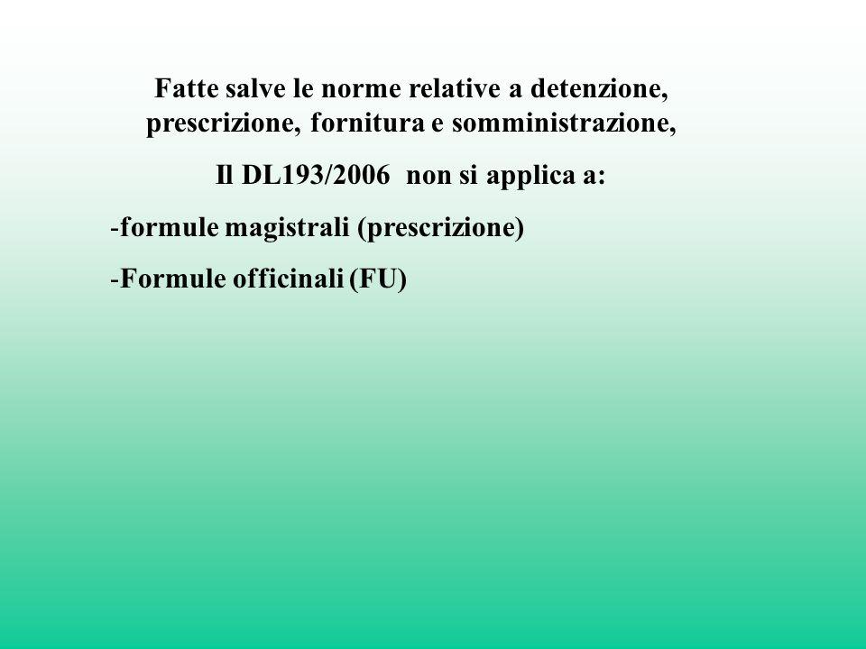 Fatte salve le norme relative a detenzione, prescrizione, fornitura e somministrazione, Il DL193/2006 non si applica a: -formule magistrali (prescrizi