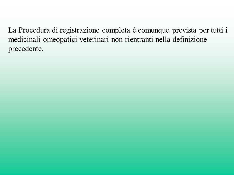 La Procedura di registrazione completa è comunque prevista per tutti i medicinali omeopatici veterinari non rientranti nella definizione precedente.