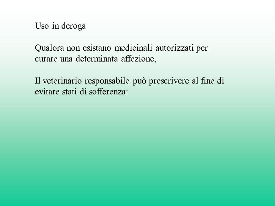 -medicinale autorizzato in Italia per luso su altra specie -medicinale autorizzato in Italia per luso sulla stessa specie, ma diversa affezione In mancanza -medicinale autorizzato per uso umano -medicinale veterinario autorizzato in altro stato UE In mancanza -medicinale preparato estemporaneamente dal farmacista in farmacia
