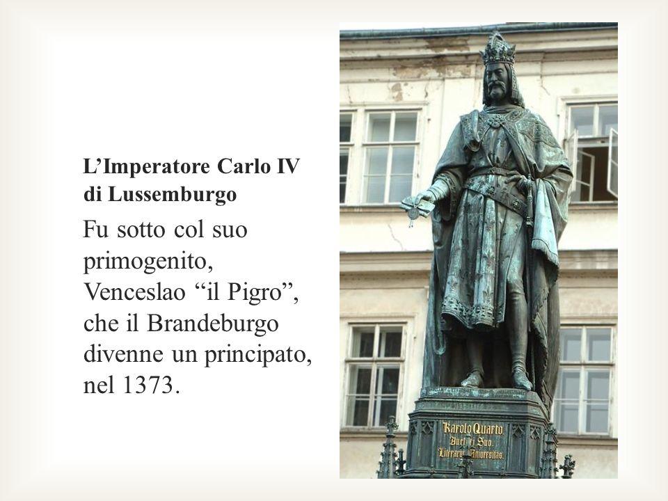 LImperatore Carlo IV di Lussemburgo Fu sotto col suo primogenito, Venceslao il Pigro, che il Brandeburgo divenne un principato, nel 1373.