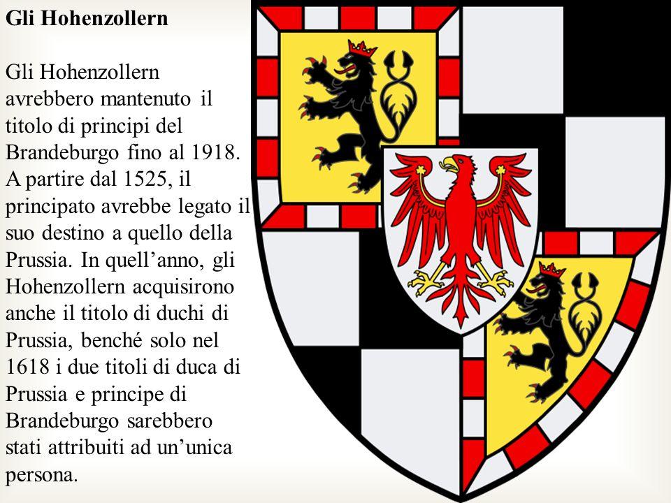Gli Hohenzollern Gli Hohenzollern avrebbero mantenuto il titolo di principi del Brandeburgo fino al 1918. A partire dal 1525, il principato avrebbe le
