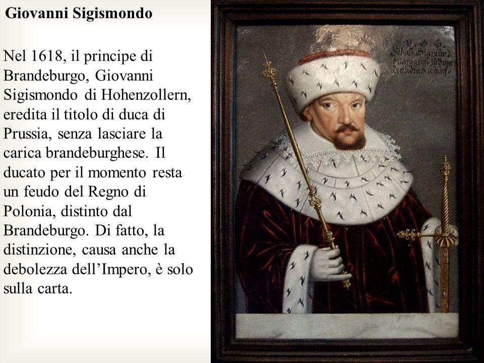 Nel 1618, il principe di Brandeburgo, Giovanni Sigismondo di Hohenzollern, eredita il titolo di duca di Prussia, senza lasciare la carica brandeburghe