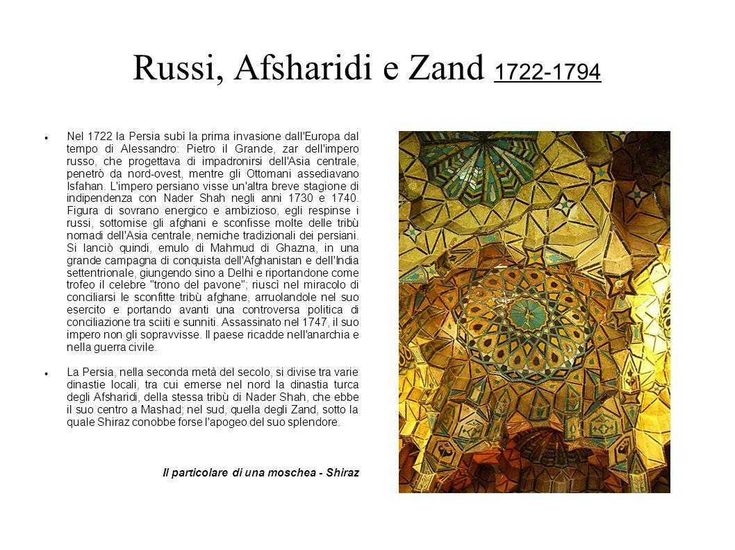 Russi, Afsharidi e Zand 1722-1794 Nel 1722 la Persia subì la prima invasione dall'Europa dal tempo di Alessandro: Pietro il Grande, zar dell'impero ru