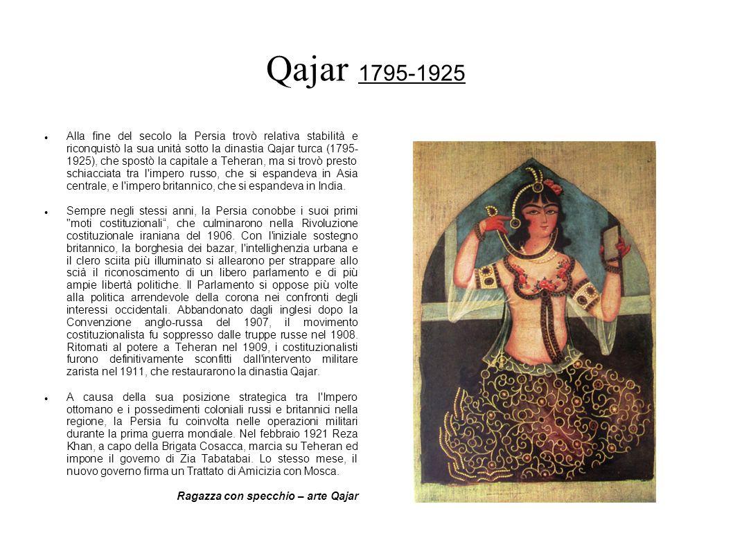 Qajar 1795-1925 Alla fine del secolo la Persia trovò relativa stabilità e riconquistò la sua unità sotto la dinastia Qajar turca (1795- 1925), che spo