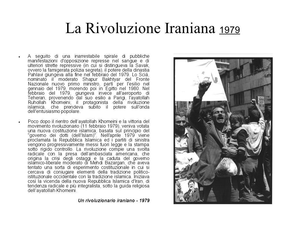 La Rivoluzione Iraniana 1979 A seguito di una inarrestabile spirale di pubbliche manifestazioni d'opposizione represse nel sangue e di ulteriori stret