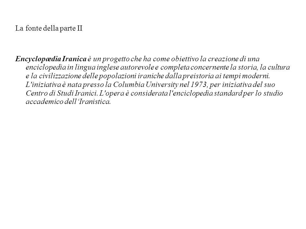 La fonte della parte II Encyclopædia Iranica è un progetto che ha come obiettivo la creazione di una enciclopedia in lingua inglese autorevole e compl