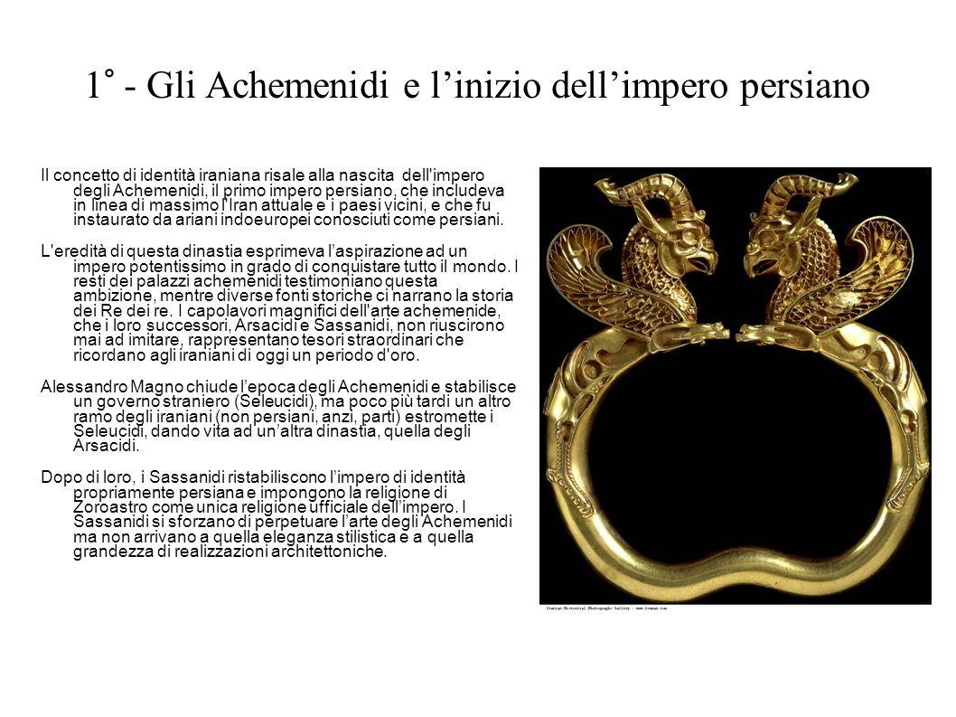 1° - Gli Achemenidi e linizio dellimpero persiano Il concetto di identità iraniana risale alla nascita dell'impero degli Achemenidi, il primo impero p