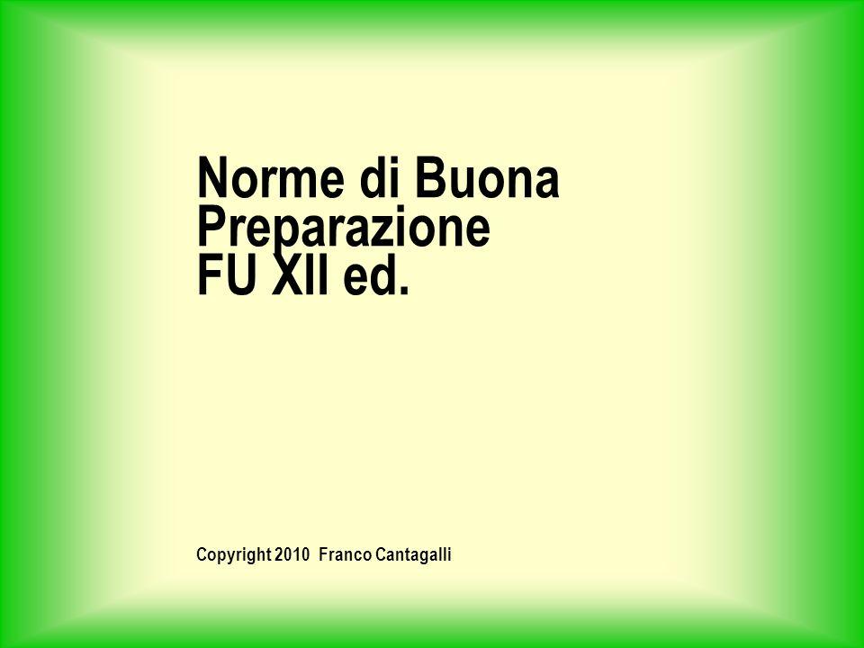 Norme di Buona Preparazione FU XII ed. Copyright 2010 Franco Cantagalli