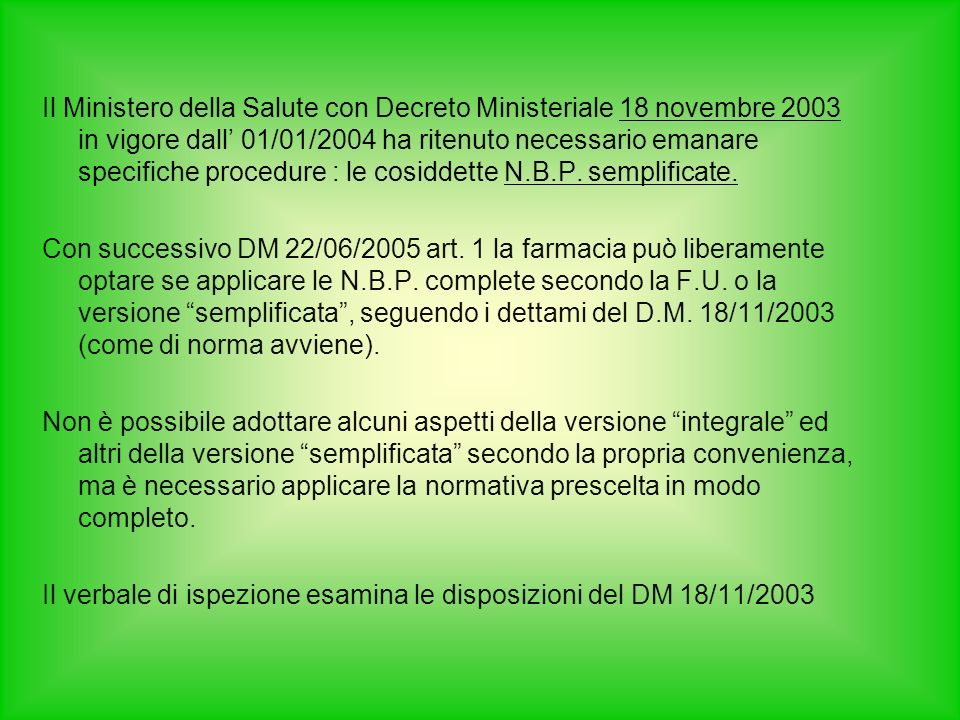 Il Ministero della Salute con Decreto Ministeriale 18 novembre 2003 in vigore dall 01/01/2004 ha ritenuto necessario emanare specifiche procedure : le cosiddette N.B.P.