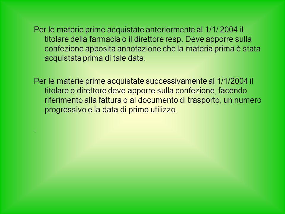 Per le materie prime acquistate anteriormente al 1/1/ 2004 il titolare della farmacia o il direttore resp.