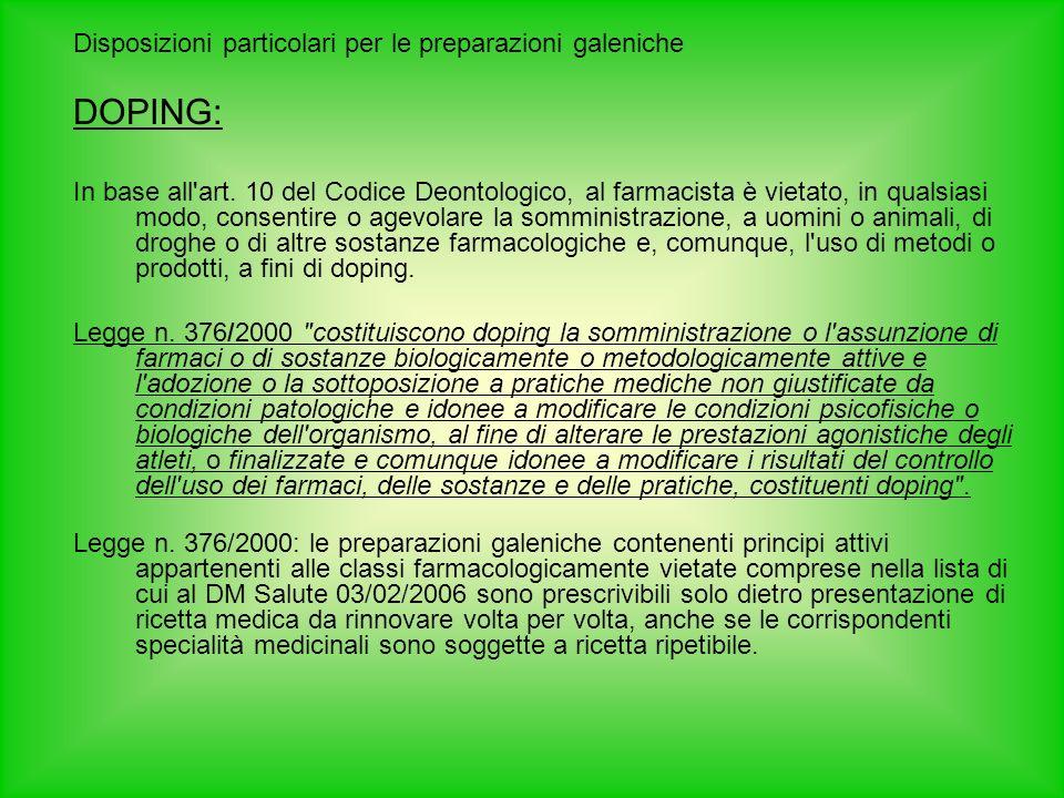 Disposizioni particolari per le preparazioni galeniche DOPING: In base all'art. 10 del Codice Deontologico, al farmacista è vietato, in qualsiasi modo