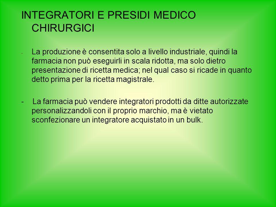 INTEGRATORI E PRESIDI MEDICO CHIRURGICI - La produzione è consentita solo a livello industriale, quindi la farmacia non può eseguirli in scala ridotta