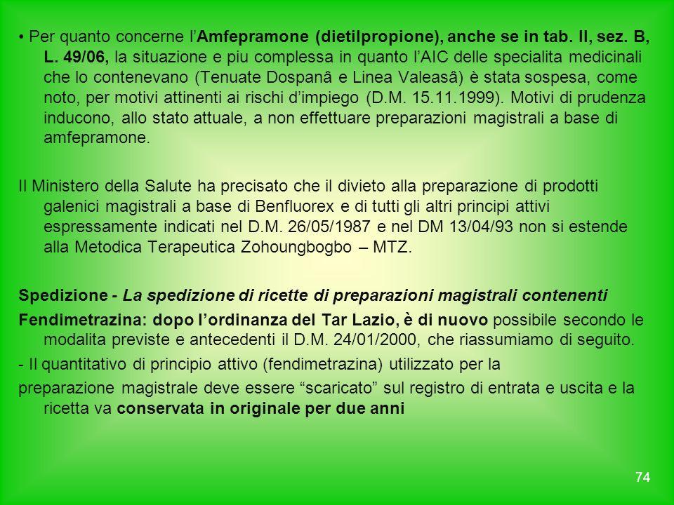 Per quanto concerne lAmfepramone (dietilpropione), anche se in tab. II, sez. B, L. 49/06, la situazione e piu complessa in quanto lAIC delle specialit
