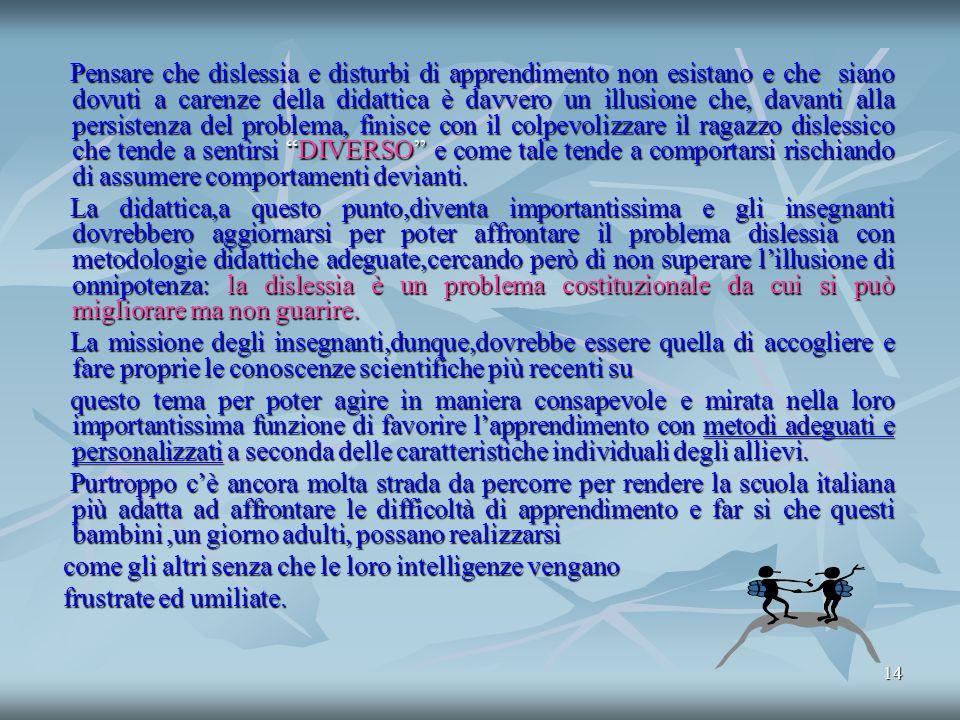 13 Ogni anno nelle scuole italiane entrano almeno 400.000 nuovi bambini,fra cui da 12.000 a 20.000 con DSA,destinati a dover affrontare, da subito, un