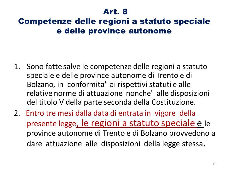 Art. 8 Competenze delle regioni a statuto speciale e delle province autonome 1.Sono fatte salve le competenze delle regioni a statuto speciale e delle