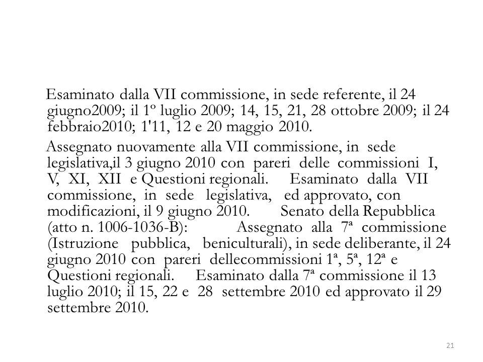 Esaminato dalla VII commissione, in sede referente, il 24 giugno2009; il 1º luglio 2009; 14, 15, 21, 28 ottobre 2009; il 24 febbraio2010; 1 11, 12 e 20 maggio 2010.