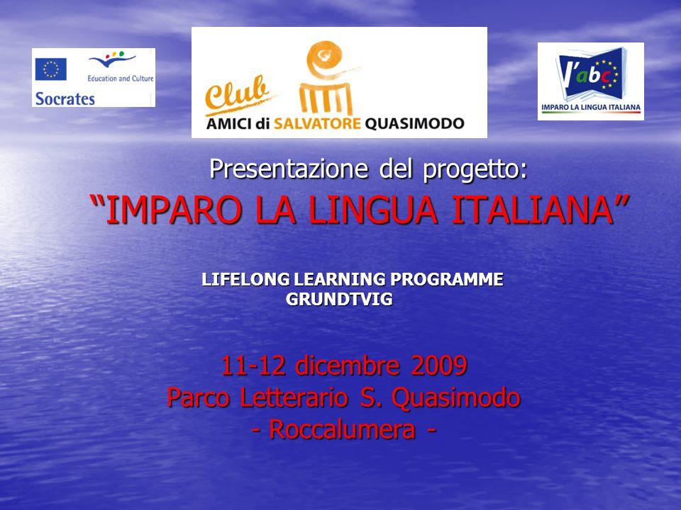 Presentazione del progetto: IMPARO LA LINGUA ITALIANA Presentazione del progetto: IMPARO LA LINGUA ITALIANA 11-12 dicembre 2009 Parco Letterario S. Qu