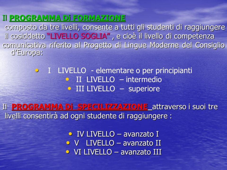 Il PROGRAMMA Di FORMAZIONE composto da tre livelli, consente a tutti gli studenti di raggiungere composto da tre livelli, consente a tutti gli student