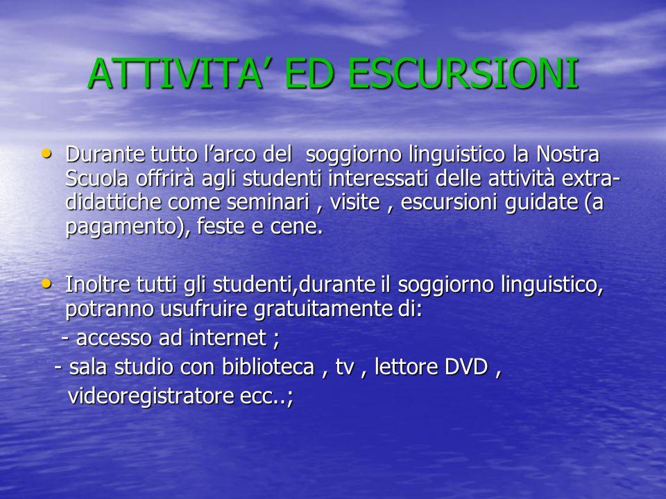ATTIVITA ED ESCURSIONI Durante tutto larco del soggiorno linguistico la Nostra Scuola offrirà agli studenti interessati delle attività extra- didattic