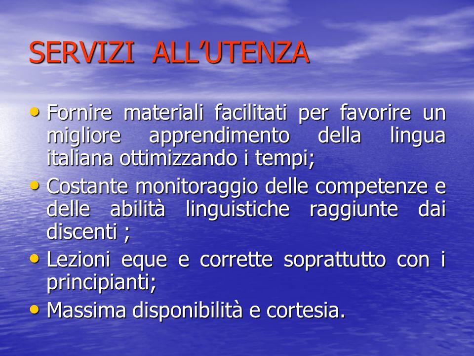 SERVIZI ALLUTENZA Fornire materiali facilitati per favorire un migliore apprendimento della lingua italiana ottimizzando i tempi; Fornire materiali fa