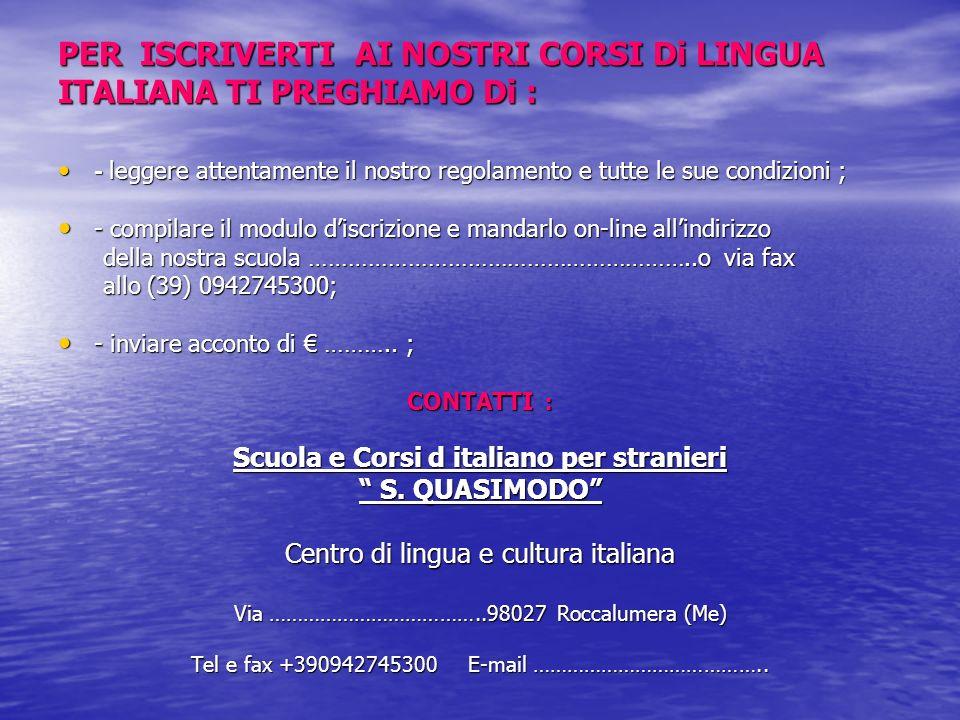 PER ISCRIVERTI AI NOSTRI CORSI Di LINGUA ITALIANA TI PREGHIAMO Di : - leggere attentamente il nostro regolamento e tutte le sue condizioni ; - leggere
