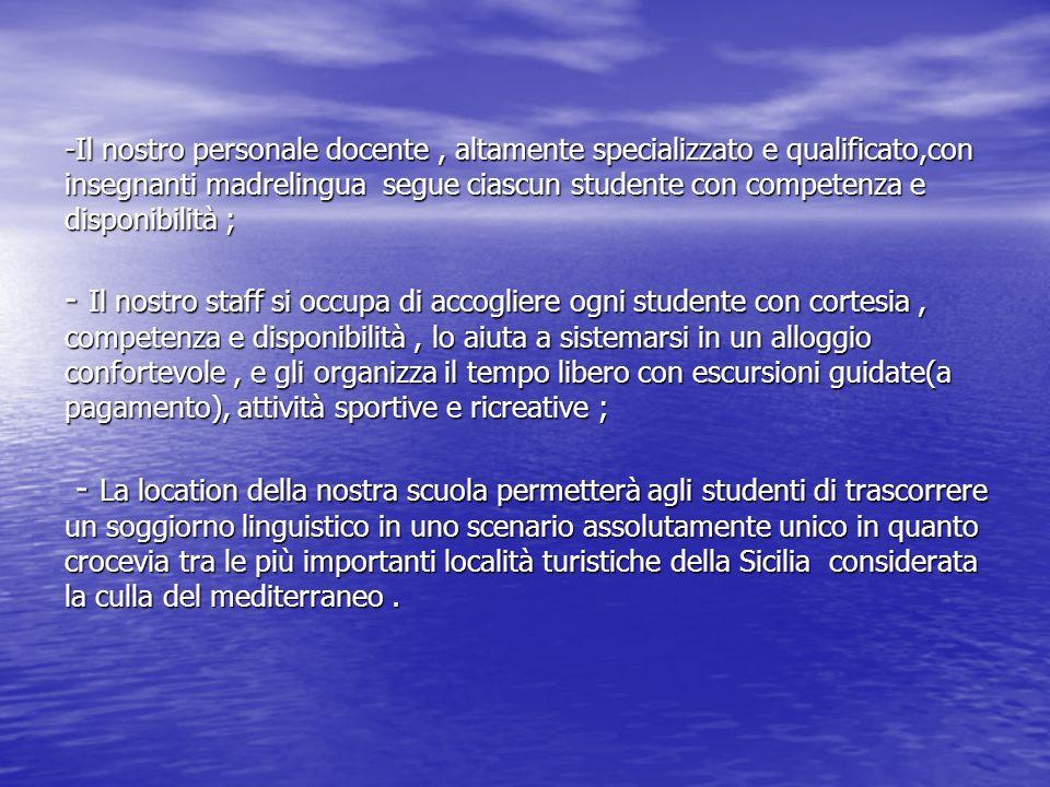 -Il nostro personale docente, altamente specializzato e qualificato,con insegnanti madrelingua segue ciascun studente con competenza e disponibilità ;