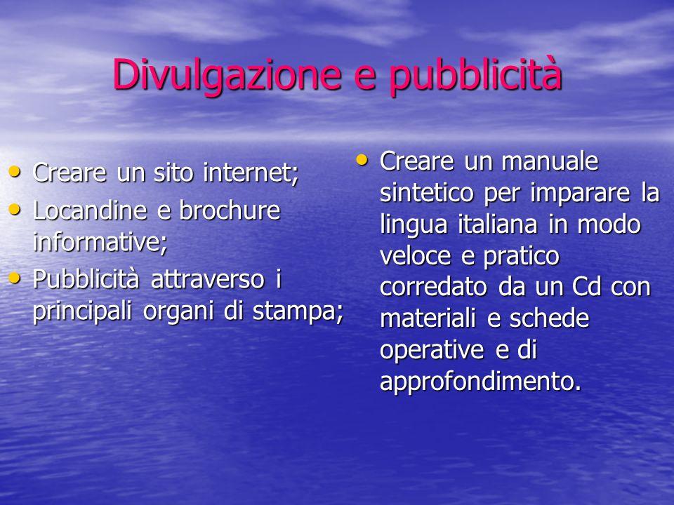 Divulgazione e pubblicità Creare un sito internet; Creare un sito internet; Locandine e brochure informative; Locandine e brochure informative; Pubbli