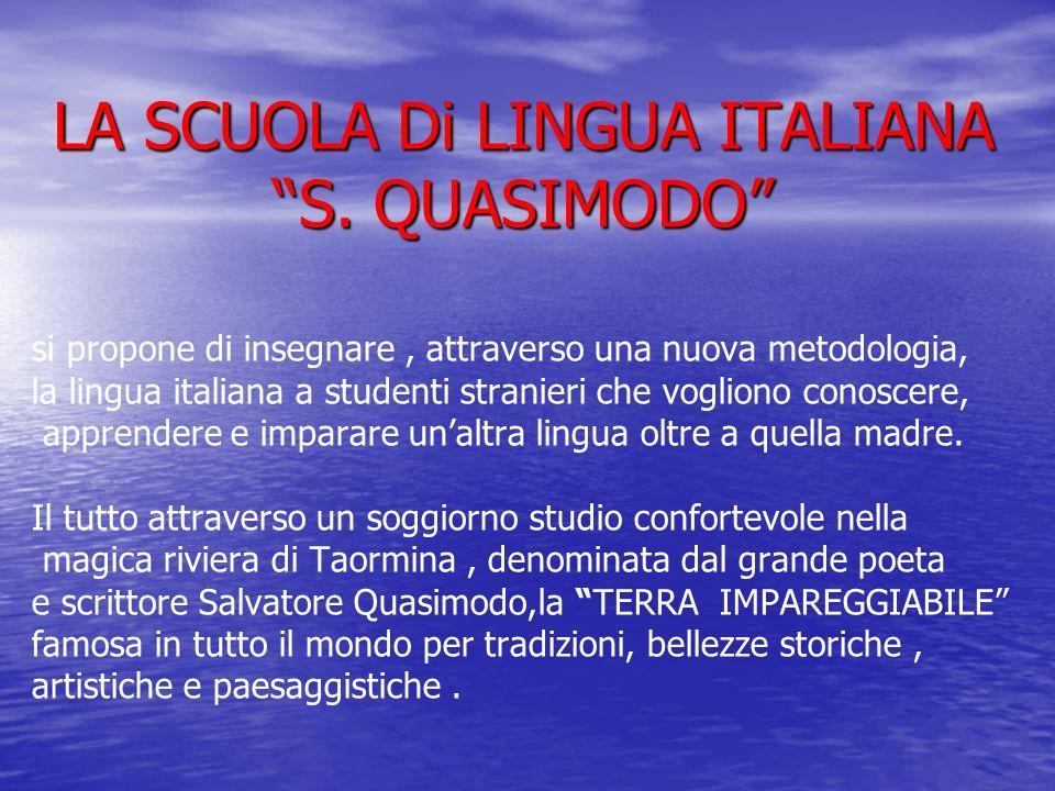 LA SCUOLA Di LINGUA ITALIANA S. QUASIMODO si propone di insegnare, attraverso una nuova metodologia, la lingua italiana a studenti stranieri che vogli