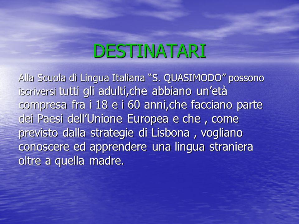 DESTINATARI Alla Scuola di Lingua Italiana S. QUASIMODO possono iscriversi tutti gli adulti,che abbiano unetà compresa fra i 18 e i 60 anni,che faccia